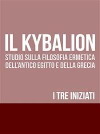 Cover IL KYBALION - Studio sulla Filosofia Ermetica dell'antico Egitto e della Grecia