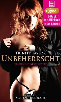 Cover Unbeherrscht | Erotik Audio Story | Erotisches Hörbuch