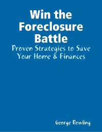 Cover Win the Foreclosure Battle: Proven Strategies to Save Your Home & Finances