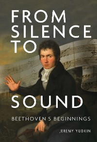 Cover From Silence to Sound: Beethoven's Beginnings