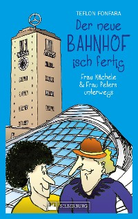 Cover Der neue Bahnhof isch fertig! Frau Kächele & Frau Peters unterwegs