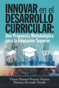 Cover Innovar En El Desarrollo Curricular: Una Propuesta Metodológica Para La Educación Superior