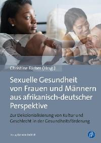 Cover Sexuelle Gesundheit von Frauen und Männern aus afrikanisch-deutscher Perspektive