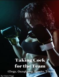 Cover Taking Cock for the Team (Orgy, Gangbang, Sports, Tease)