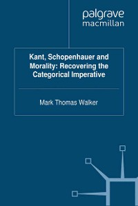 Cover Kant, Schopenhauer and Morality: Recovering the Categorical Imperative