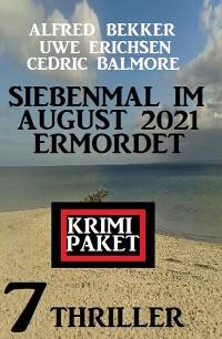 Cover Siebenmal im August 2021 ermordet: Krimi Paket 7 Thriller
