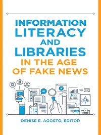 Cover Information Literacy and Libraries in the Age of Fake News