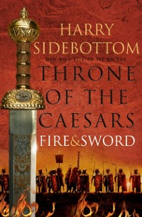 Cover Fire and Sword (Throne of the Caesars, Book 3)