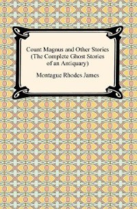Cover Count Magnus and Other Stories (The Complete Ghost Stories of an Antiquary)
