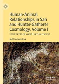 Cover Human-Animal Relationships in San and Hunter-Gatherer Cosmology, Volume I