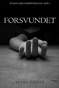 Cover Forsvundet (En Riley Paige Spændingsroman—Bind 1)