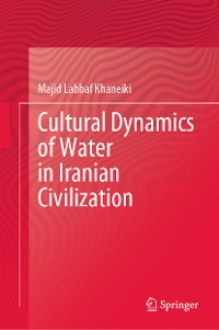 Cover Cultural Dynamics of Water in Iranian Civilization