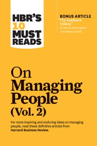 """Cover HBR's 10 Must Reads on Managing People, Vol. 2 (with bonus article """"The Feedback Fallacy"""" by Marcus Buckingham and Ashley Goodall)"""