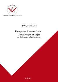 Cover En reponse a mes enfants... Libres propos au sujet de la Franc-Maconnerie