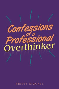 Cover Confessions of a Professional Overthinker