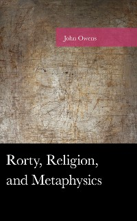 Cover Rorty, Religion, and Metaphysics