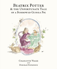 Cover Beatrix Potter and the Unfortunate Tale of the Guinea Pig