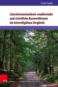 Cover Literalsinnorientierte muslimische und christliche Konvertitinnen im interreligiösen Vergleich