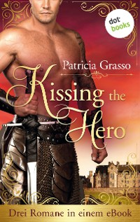 Cover Kissing the Hero: Drei Romane in einem eBook