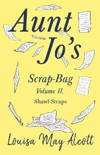 Cover Aunt Jo's Scrap-Bag Volume II. Shawl-Straps