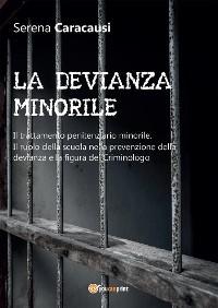 Cover LA DEVIANZA MINORILE. Il trattamento penitenziario minorile. Il ruolo della scuola nella prevenzione della devianza e la figura del Criminologo
