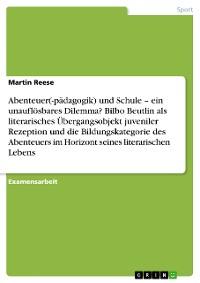 Cover Abenteuer(-pädagogik) und Schule – ein unauflösbares Dilemma? Bilbo Beutlin als literarisches Übergangsobjekt juveniler Rezeption und die Bildungskategorie des Abenteuers im Horizont seines literarischen Lebens