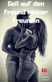 Cover Geil auf den Freund meiner Freundin