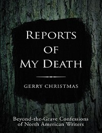 Cover Reports of My Death: Beyond-the-Grave Confessions of North American Writers