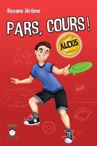 Cover Pars, cours ! Alexis