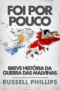 Cover Foi Por Pouco: Breve História Da Guerra Das Malvinas