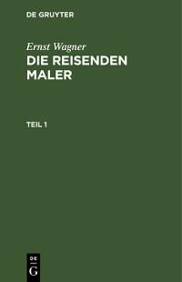 Cover Ernst Wagner: Die reisenden Maler. Teil 1