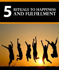 Cover 5 Rituals To Happiness And Fulfillment