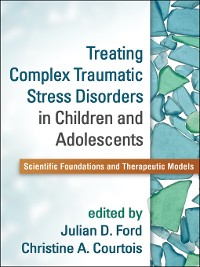 Cover Treating Complex Traumatic Stress Disorders in Children and Adolescents