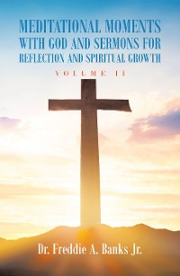 Cover Meditational Moments with God and Sermons for Reflection and Spiritual Growth