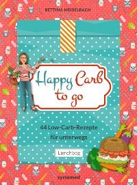 Cover Happy Carb to go: 44 Low-Carb-Rezepte für unterwegs