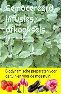 Cover Gemacereerd, infusies, afkooksels. Biodynamische preparaten voor de tuin en voor de moestuin.