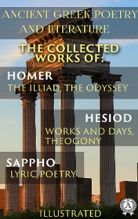 Cover Ancient Greek poetry and Literature. The Collected Works of Homer, Hesiod, and Sappho (Illustrated)