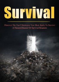 Cover Survival Discover The Top 9 Strategies You Must Apply To Survive A Natural Disaster Or Survival Situation