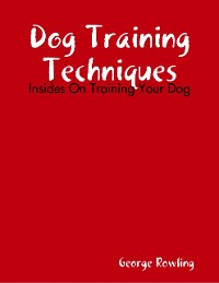 Cover Dog Training Techniques: Insides On Training Your Dog