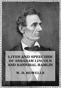 Cover Lives and Speeches of Abraham Lincoln and Hannibal Hamlin