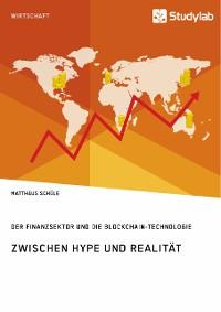 Cover Zwischen Hype und Realität. Der Finanzsektor und die Blockchain-Technologie