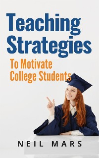 Cover Teaching Strategies to Motivate College Students