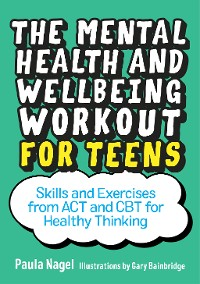 Cover The Mental Health and Wellbeing Workout for Teens