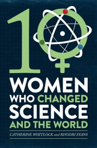Cover Ten Women Who Changed Science, and the World