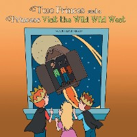 Cover Two Princes and a Princess Visit the Wild Wild West