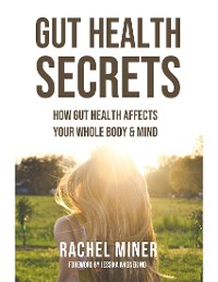 Cover Gut Health Secrets: How Gut Health Affects Your Whole Body & Mind