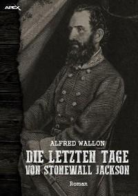 Cover DIE LETZTEN TAGE VON STONEWALL JACKSON