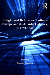 Cover Enlightened Reform in Southern Europe and its Atlantic Colonies, c. 1750-1830