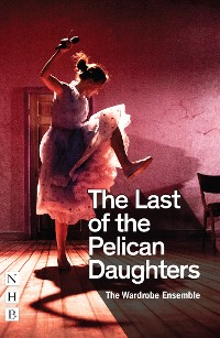 Cover The Last of the Pelican Daughters (NHB Modern Plays)