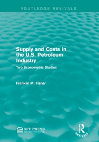 Cover Supply and Costs in the U.S. Petroleum Industry (Routledge Revivals)